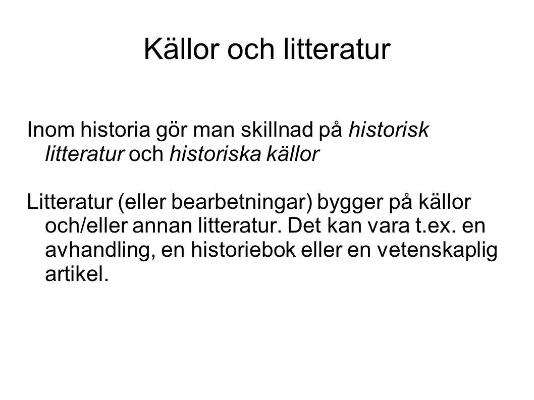 Inom historia gör man skillnad på historisk litteratur och historiska källor Litteratur (eller bearbetningar) bygger på källor och/eller annan litteratur.