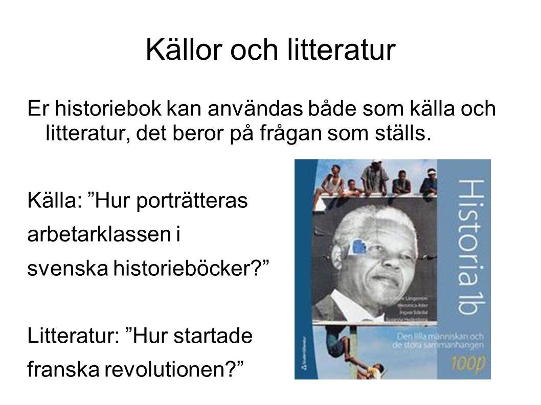 Er historiebok kan användas både som källa och litteratur, det beror på frågan som ställs.