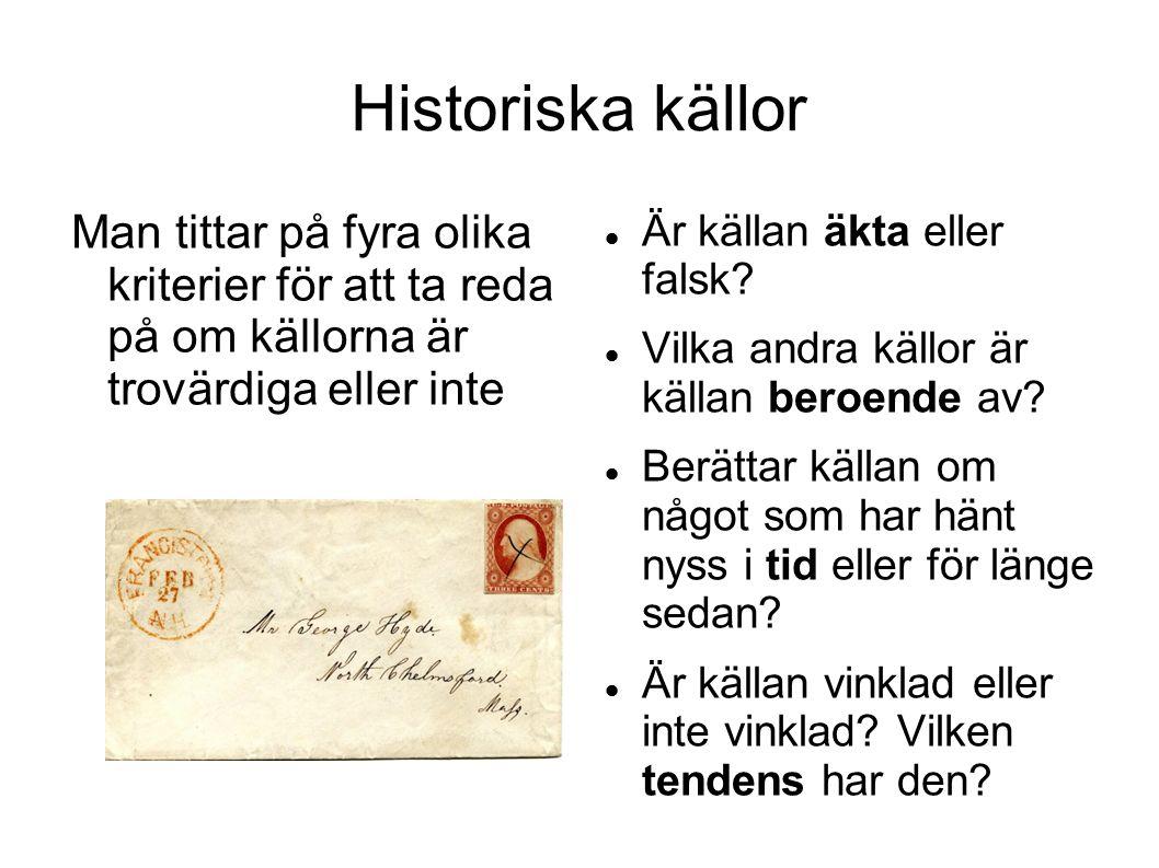 Historiska källor Man tittar på fyra olika kriterier för att ta reda på om källorna är trovärdiga eller inte Är källan äkta eller falsk.