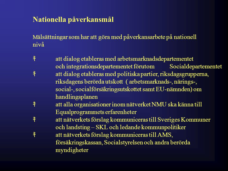 C. Målsättningar Mediala mål Målsättningar som har att göra med medialt genomslag. キ att nätverket NMU:s förslag får 3 artiklar eller andra inslag pub