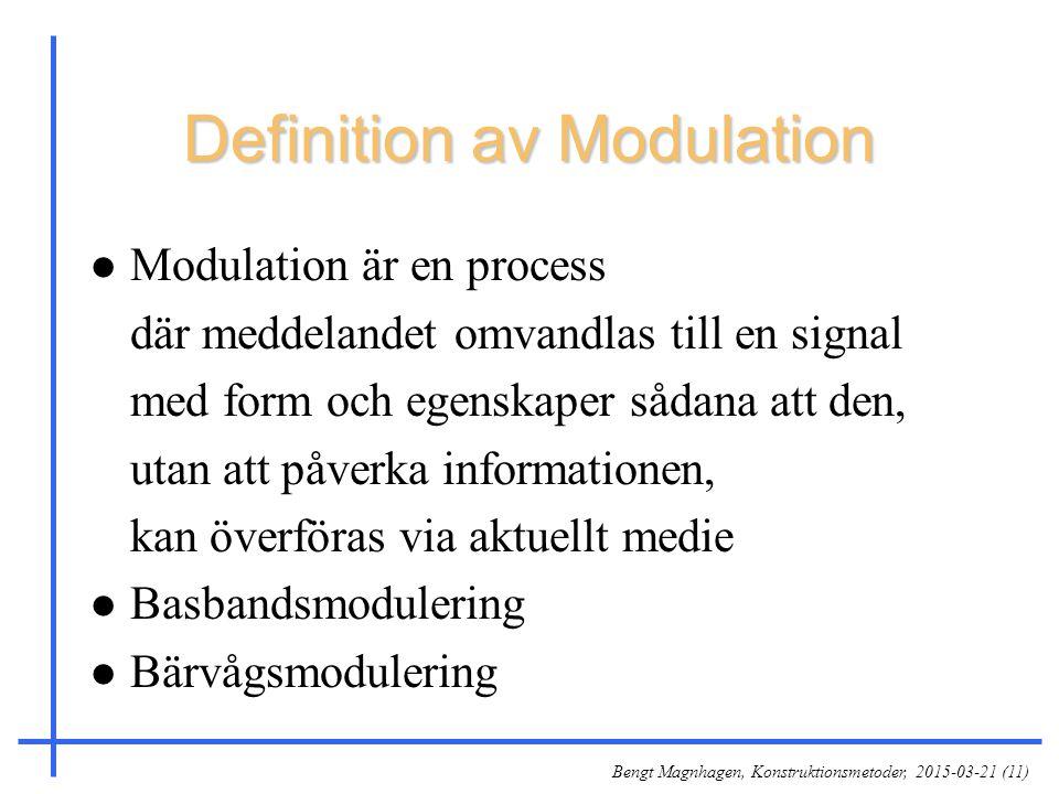Bengt Magnhagen, Konstruktionsmetoder, 2015-03-21 (11) Definition av Modulation l Modulation är en process där meddelandet omvandlas till en signal me