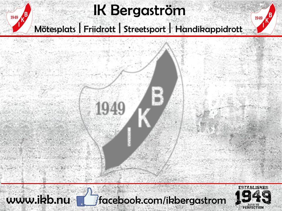 IK Bergaström Mötesplats | Friidrott | Streetsport | Handikappidrott www.ikb.nu facebook.com/ikbergastrom