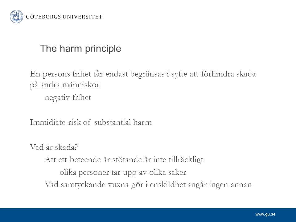 www.gu.se The harm principle En persons frihet får endast begränsas i syfte att förhindra skada på andra människor negativ frihet Immidiate risk of su