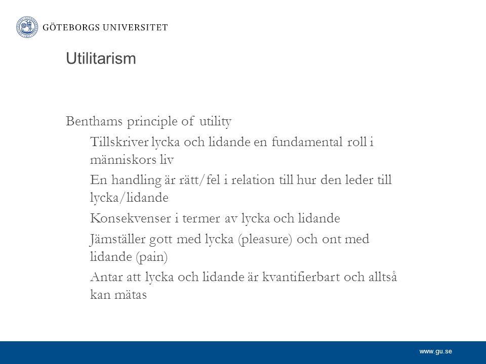 www.gu.se Utilitarism Benthams principle of utility Tillskriver lycka och lidande en fundamental roll i människors liv En handling är rätt/fel i relat