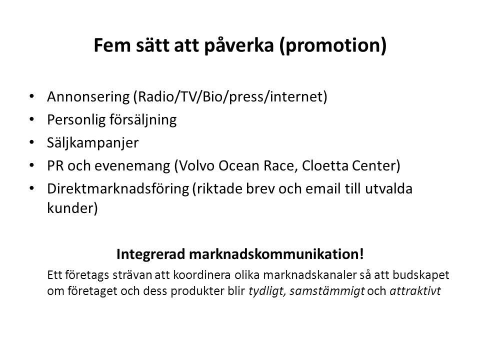 Fem sätt att påverka (promotion) Annonsering (Radio/TV/Bio/press/internet) Personlig försäljning Säljkampanjer PR och evenemang (Volvo Ocean Race, Cloetta Center) Direktmarknadsföring (riktade brev och email till utvalda kunder) Integrerad marknadskommunikation.