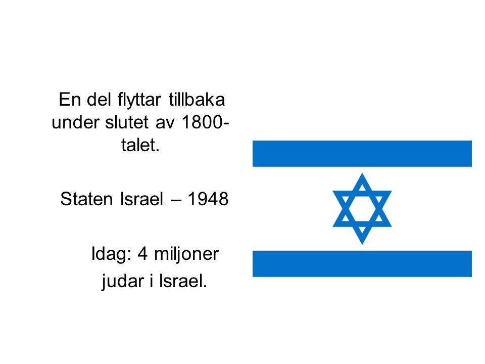 En del flyttar tillbaka under slutet av 1800- talet. Staten Israel – 1948 Idag: 4 miljoner judar i Israel.