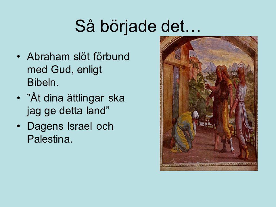 """Så började det… Abraham slöt förbund med Gud, enligt Bibeln. """"Åt dina ättlingar ska jag ge detta land"""" Dagens Israel och Palestina."""