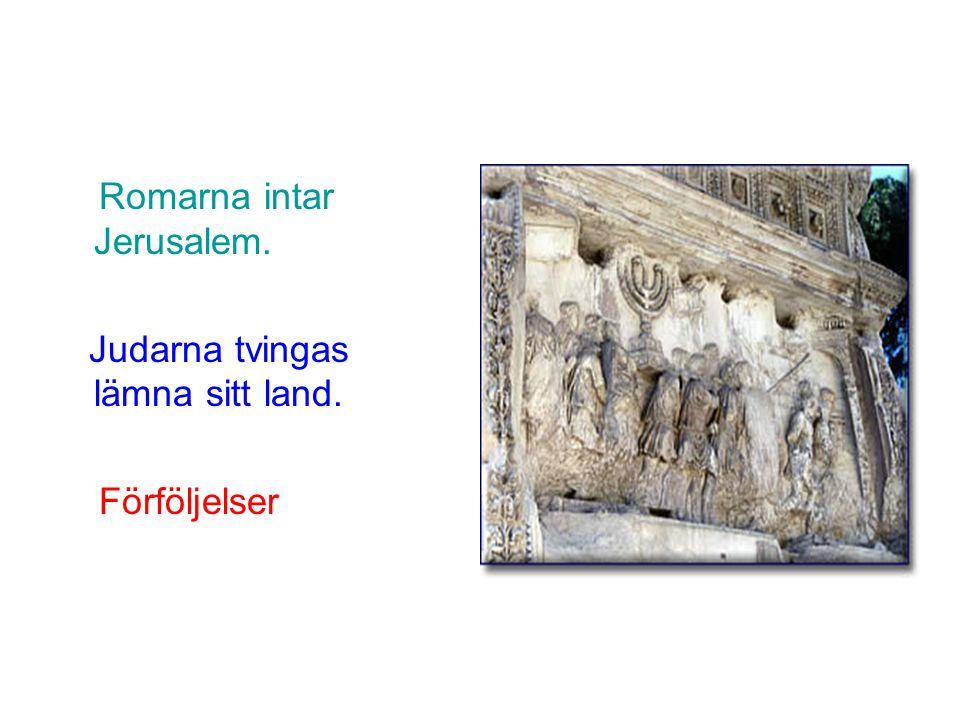 Romarna intar Jerusalem. Judarna tvingas lämna sitt land. Förföljelser