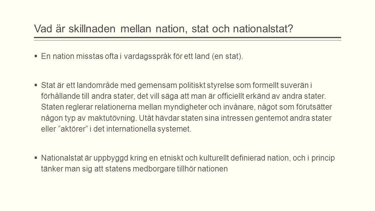 Vad är skillnaden mellan nation, stat och nationalstat?  En nation misstas ofta i vardagsspråk för ett land (en stat).  Stat är ett landområde med g