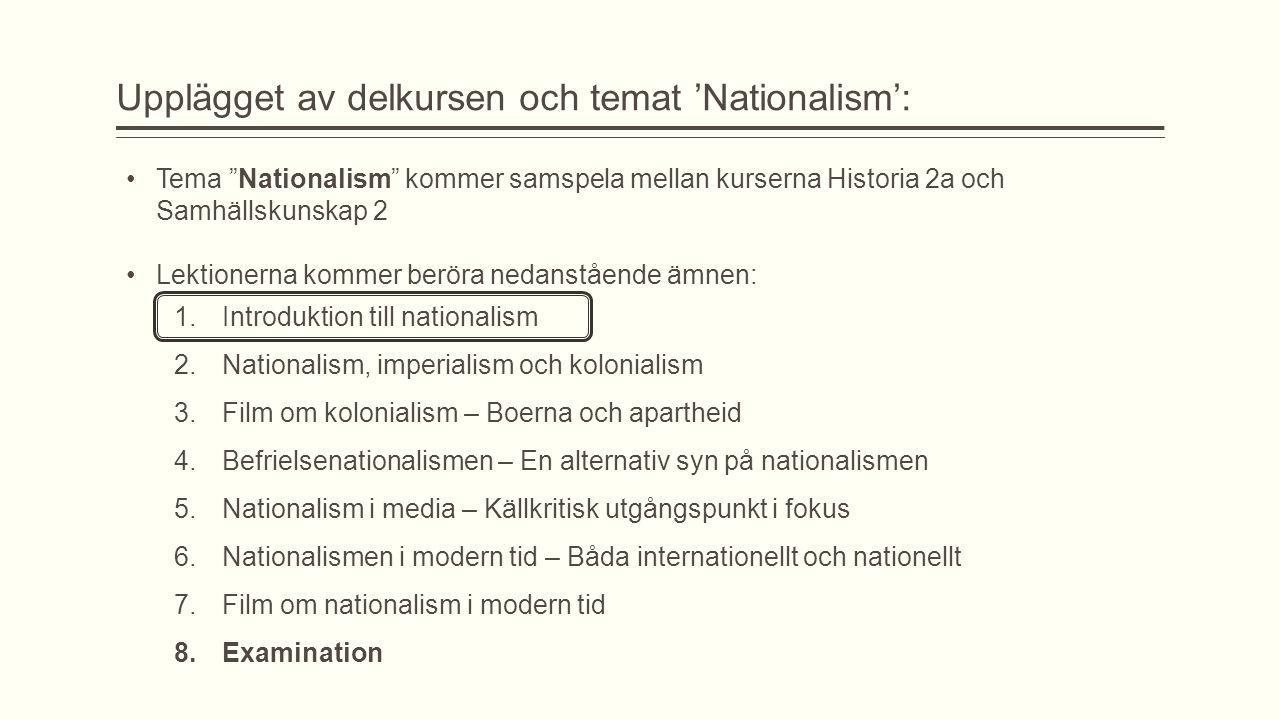 """Upplägget av delkursen och temat 'Nationalism': Tema """"Nationalism"""" kommer samspela mellan kurserna Historia 2a och Samhällskunskap 2 Lektionerna komme"""