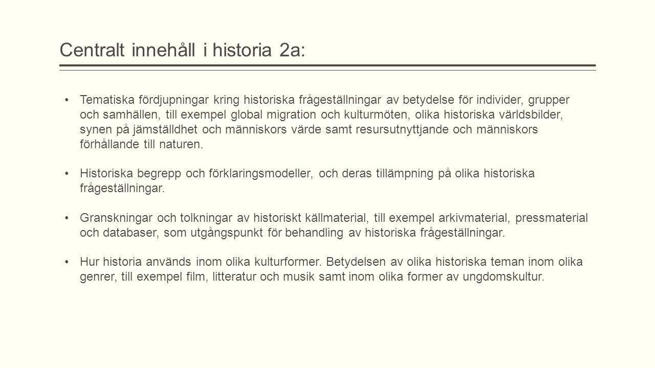 Centralt innehåll i historia 2a: Tematiska fördjupningar kring historiska frågeställningar av betydelse för individer, grupper och samhällen, till exe