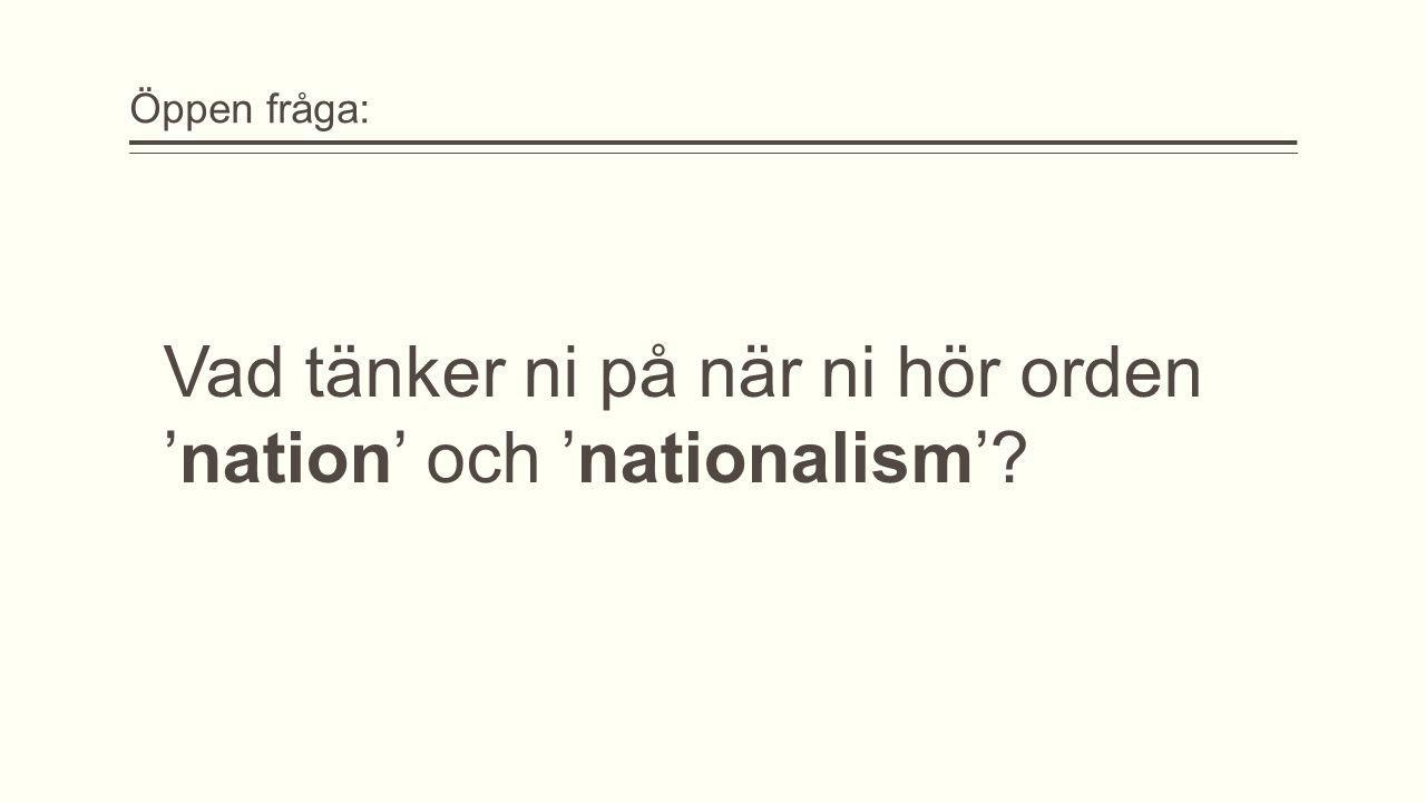 Öppen fråga: Vad tänker ni på när ni hör orden 'nation' och 'nationalism'?