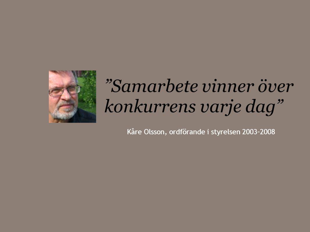 Samarbete vinner över konkurrens varje dag Kåre Olsson, ordförande i styrelsen 2003–2008