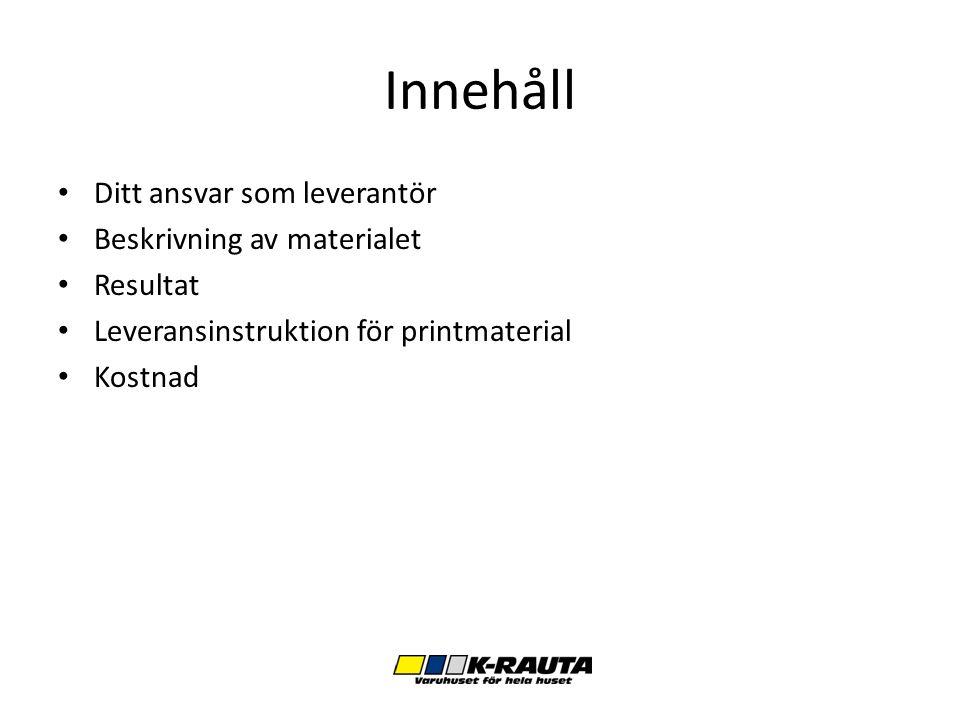Innehåll Ditt ansvar som leverantör Beskrivning av materialet Resultat Leveransinstruktion för printmaterial Kostnad