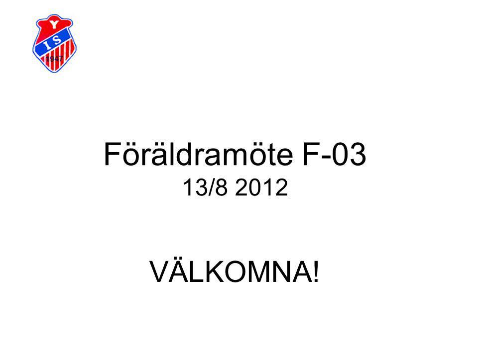 Föräldramöte F-03 13/8 2012 VÄLKOMNA!