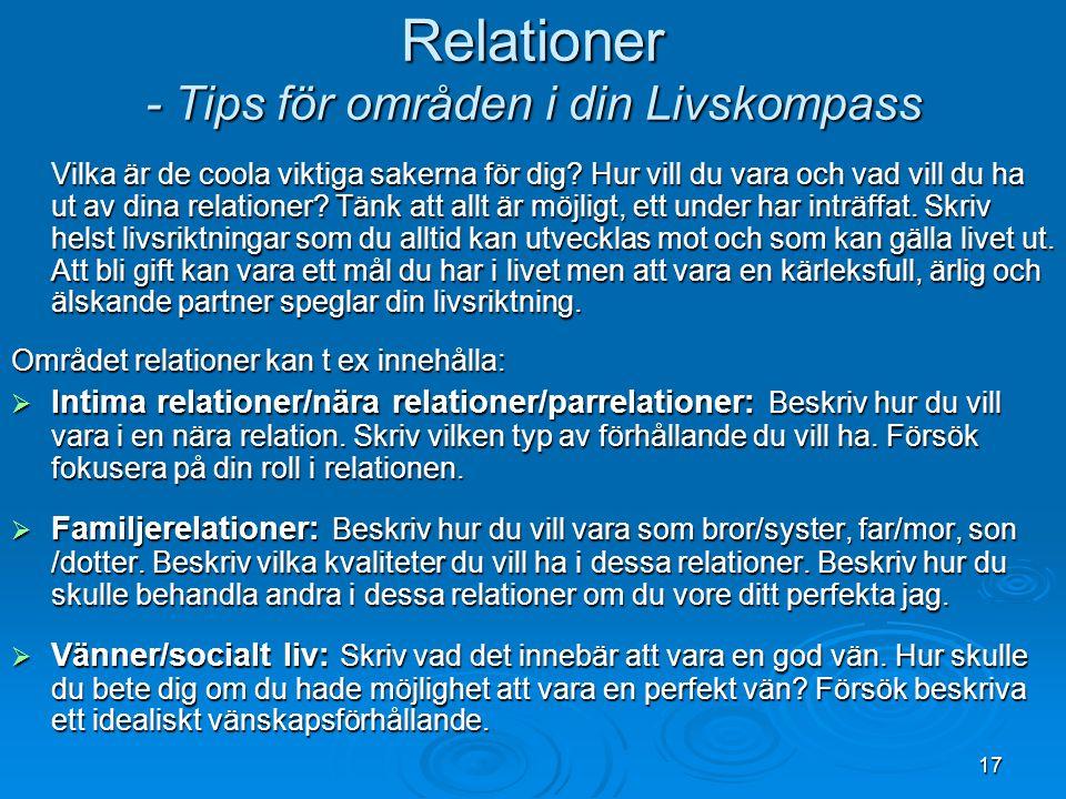 Relationer - Tips för områden i din Livskompass Vilka är de coola viktiga sakerna för dig? Hur vill du vara och vad vill du ha ut av dina relationer?