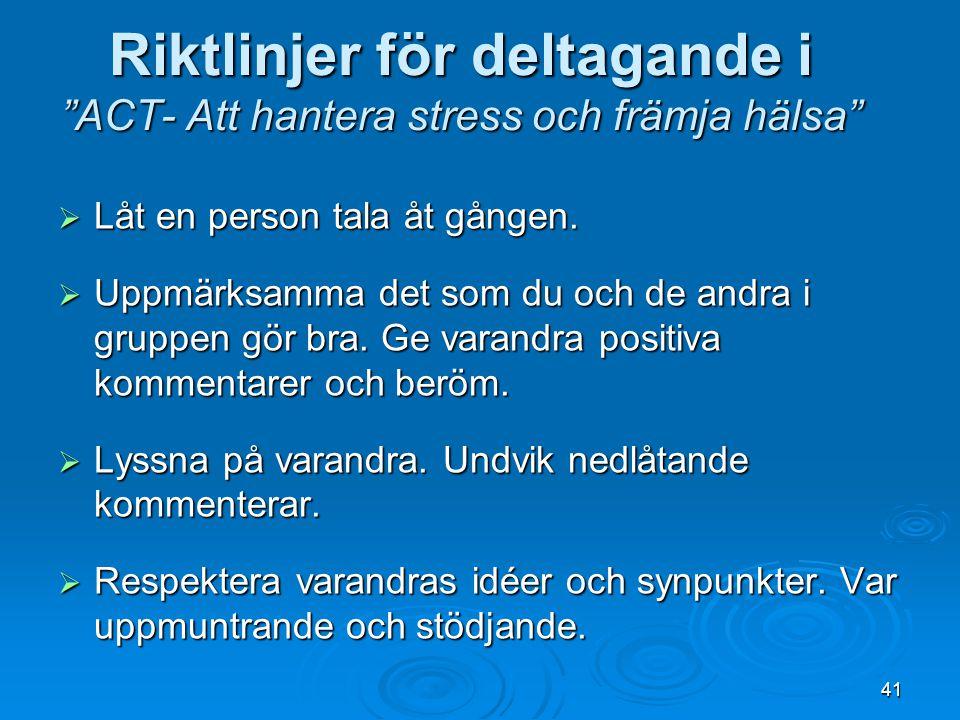 """Riktlinjer för deltagande i """"ACT- Att hantera stress och främja hälsa""""  Låt en person tala åt gången.  Uppmärksamma det som du och de andra i gruppe"""