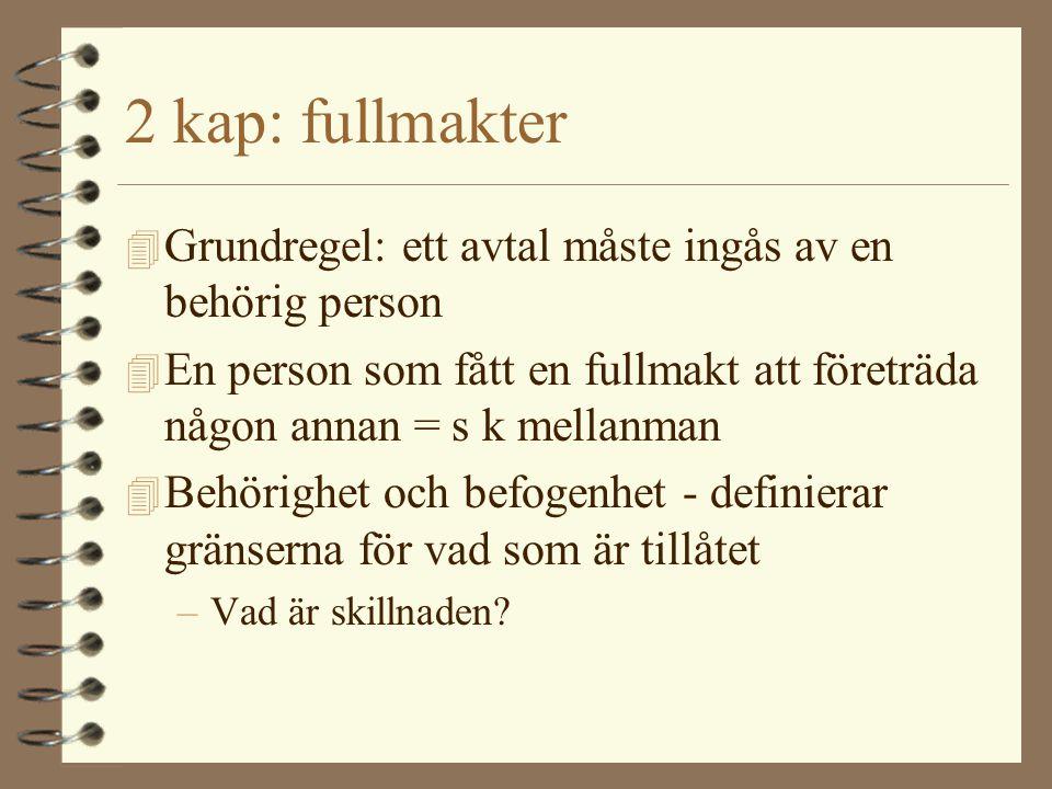 2 kap: fullmakter 4 Grundregel: ett avtal måste ingås av en behörig person 4 En person som fått en fullmakt att företräda någon annan = s k mellanman