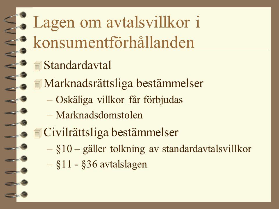 Lagen om avtalsvillkor i konsumentförhållanden 4 Standardavtal 4 Marknadsrättsliga bestämmelser –Oskäliga villkor får förbjudas –Marknadsdomstolen 4 C