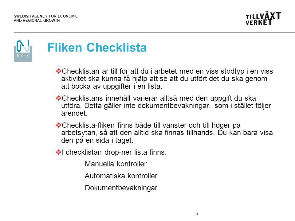 SWEDISH AGENCY FOR ECONOMIC AND REGIONAL GROWTH 3 Fliken Checklista  Checklistan är till för att du i arbetet med en viss stödtyp i en viss aktivitet ska kunna få hjälp att se att du utfört det du ska genom att bocka av uppgifter i en lista.