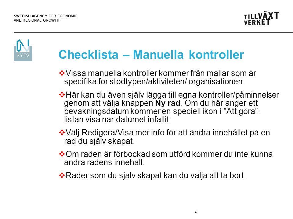 SWEDISH AGENCY FOR ECONOMIC AND REGIONAL GROWTH 4 Checklista – Manuella kontroller  Vissa manuella kontroller kommer från mallar som är specifika för stödtypen/aktiviteten/ organisationen.