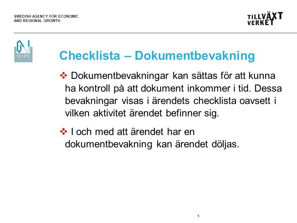 SWEDISH AGENCY FOR ECONOMIC AND REGIONAL GROWTH 6 Checklista – Dokumentbevakning  Dokumentbevakningar kan sättas för att kunna ha kontroll på att dokument inkommer i tid.