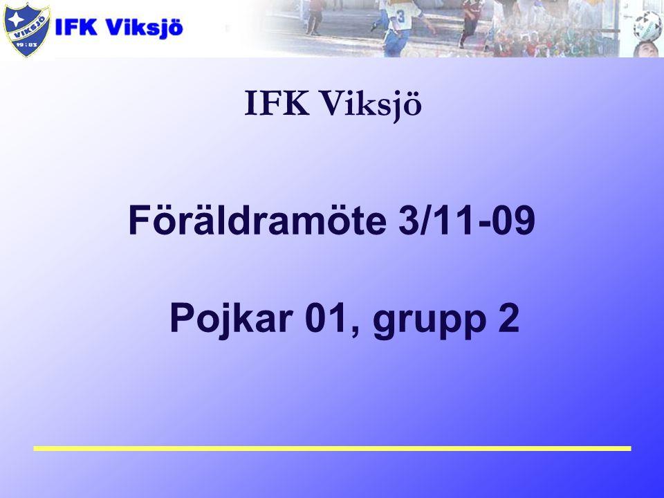 IFK Viksjö Föräldramöte 3/11-09 Pojkar 01, grupp 2