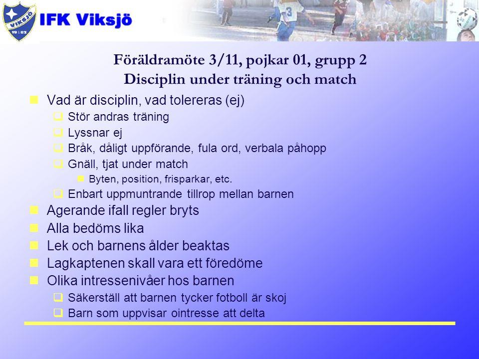 Föräldramöte 3/11, pojkar 01, grupp 2 Disciplin under träning och match Vad är disciplin, vad tolereras (ej)  Stör andras träning  Lyssnar ej  Bråk