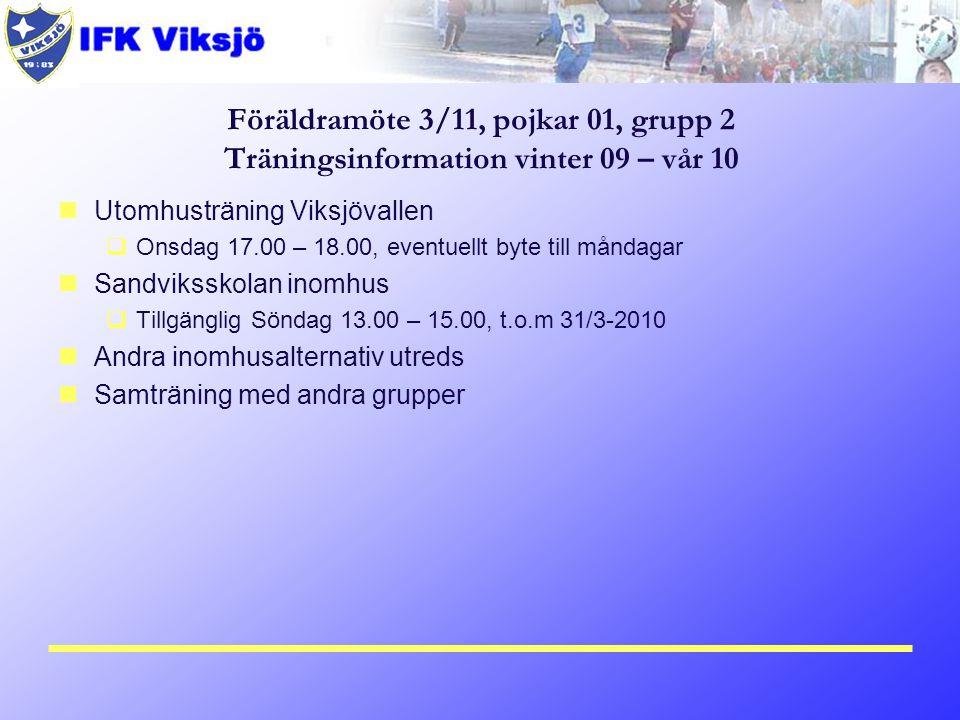 Föräldramöte 3/11, pojkar 01, grupp 2 Träningsinformation vinter 09 – vår 10 Utomhusträning Viksjövallen  Onsdag 17.00 – 18.00, eventuellt byte till
