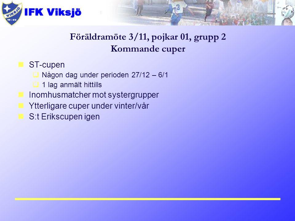 Föräldramöte 3/11, pojkar 01, grupp 2 Kommande cuper ST-cupen  Någon dag under perioden 27/12 – 6/1  1 lag anmält hittills Inomhusmatcher mot syster