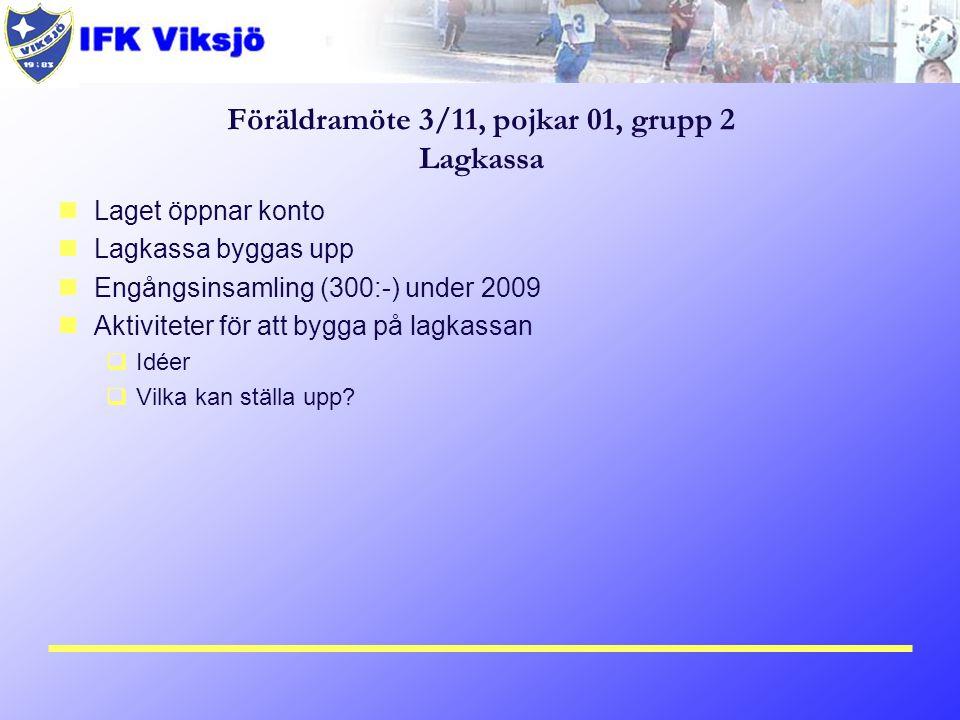 Föräldramöte 3/11, pojkar 01, grupp 2 Lagkassa Laget öppnar konto Lagkassa byggas upp Engångsinsamling (300:-) under 2009 Aktiviteter för att bygga på lagkassan  Idéer  Vilka kan ställa upp