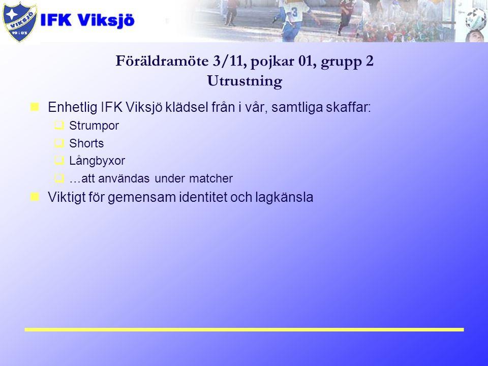 Föräldramöte 3/11, pojkar 01, grupp 2 Utrustning Enhetlig IFK Viksjö klädsel från i vår, samtliga skaffar:  Strumpor  Shorts  Långbyxor  …att användas under matcher Viktigt för gemensam identitet och lagkänsla