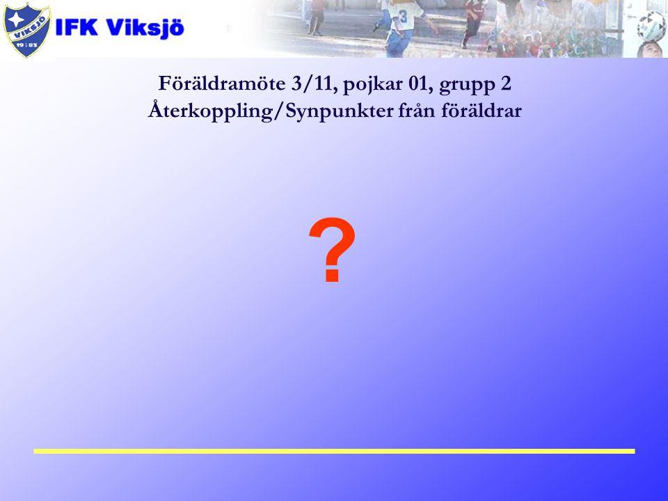 Föräldramöte 3/11, pojkar 01, grupp 2 Återkoppling/Synpunkter från föräldrar