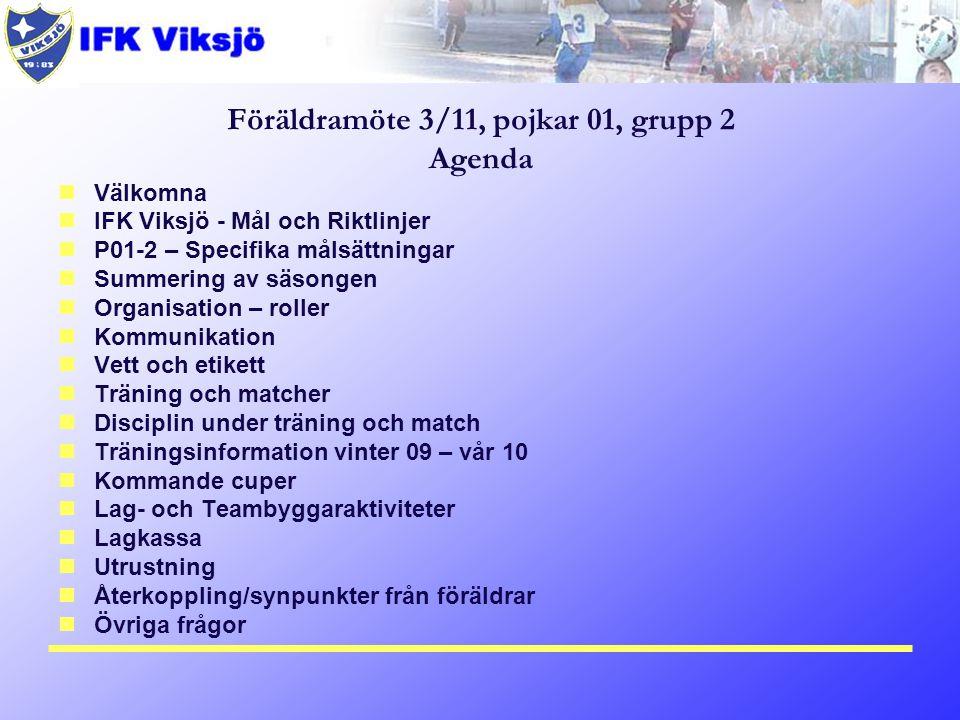 Föräldramöte 3/11, pojkar 01, grupp 2 Agenda Välkomna IFK Viksjö - Mål och Riktlinjer P01-2 – Specifika målsättningar Summering av säsongen Organisati