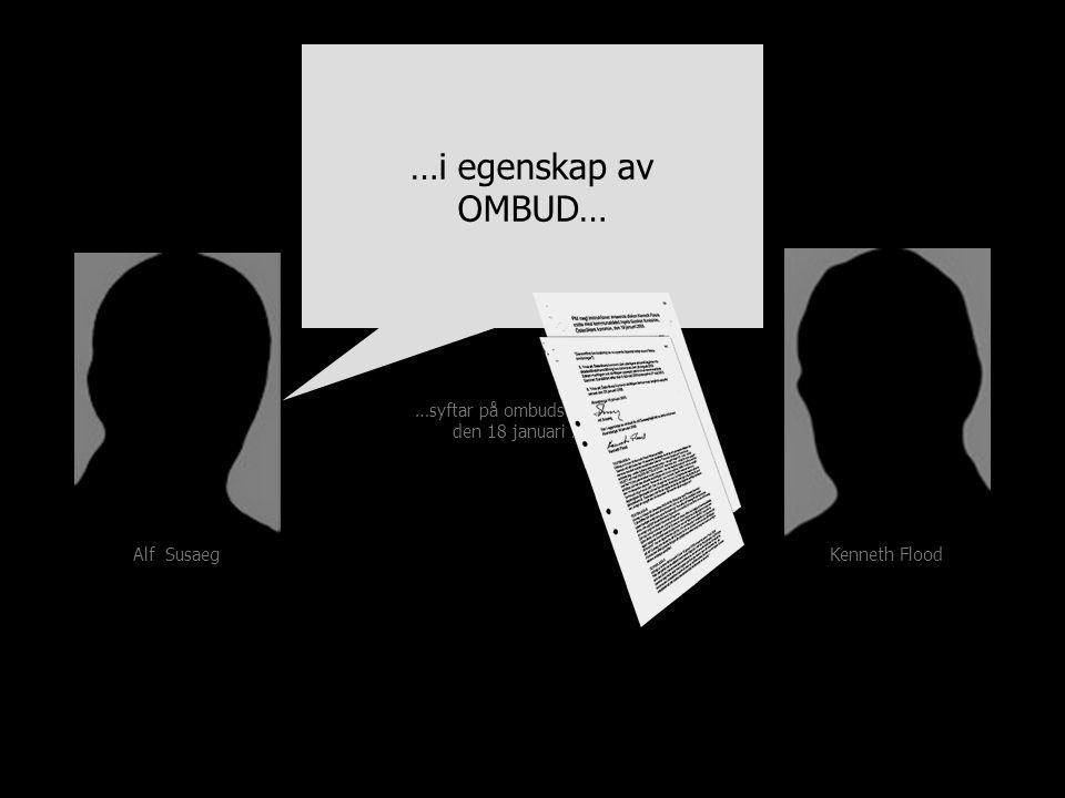 …syftar på ombudsinstruktion den 18 januari 2005 Kenneth Flood Alf Susaeg …i egenskap av OMBUD…