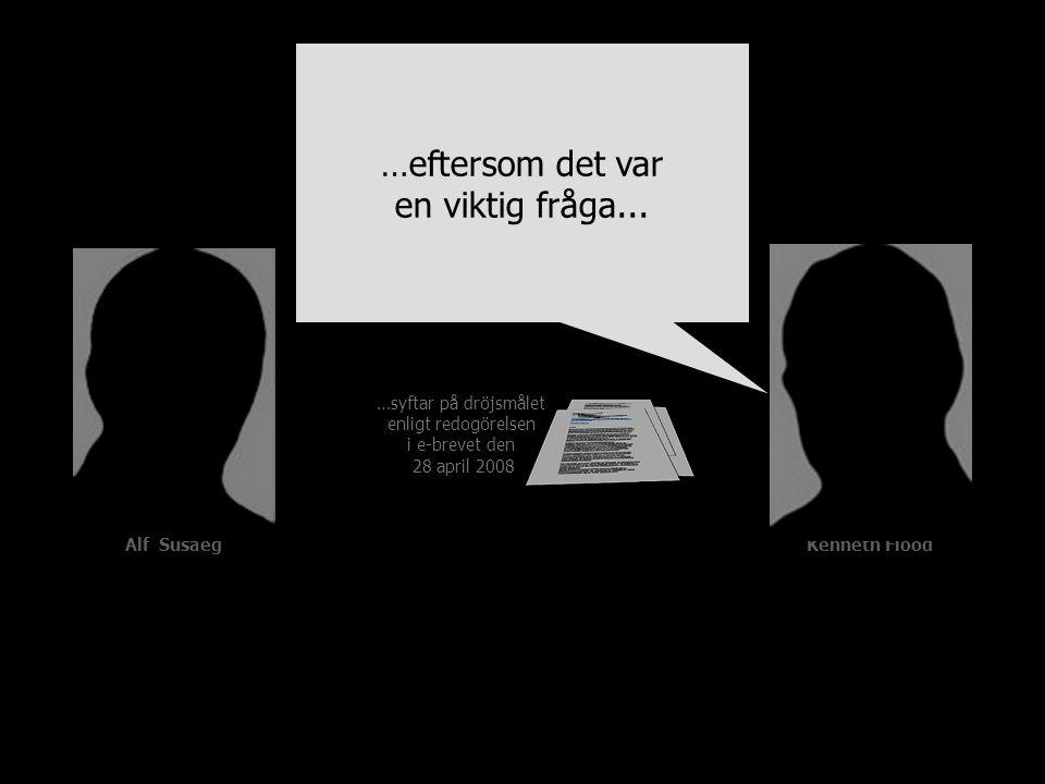 …syftar på dröjsmålet enligt redogörelsen i e-brevet den 28 april 2008 Alf SusaegKenneth Flood …eftersom det var en viktig fråga...