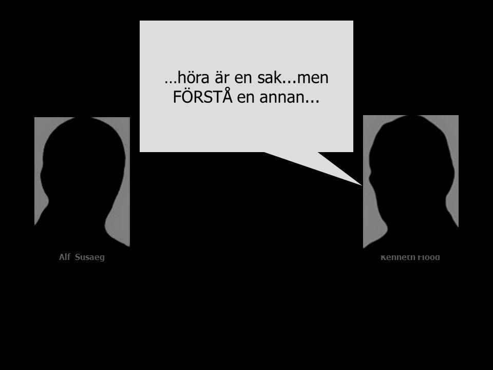 Alf SusaegKenneth Flood …höra är en sak...men FÖRSTÅ en annan...