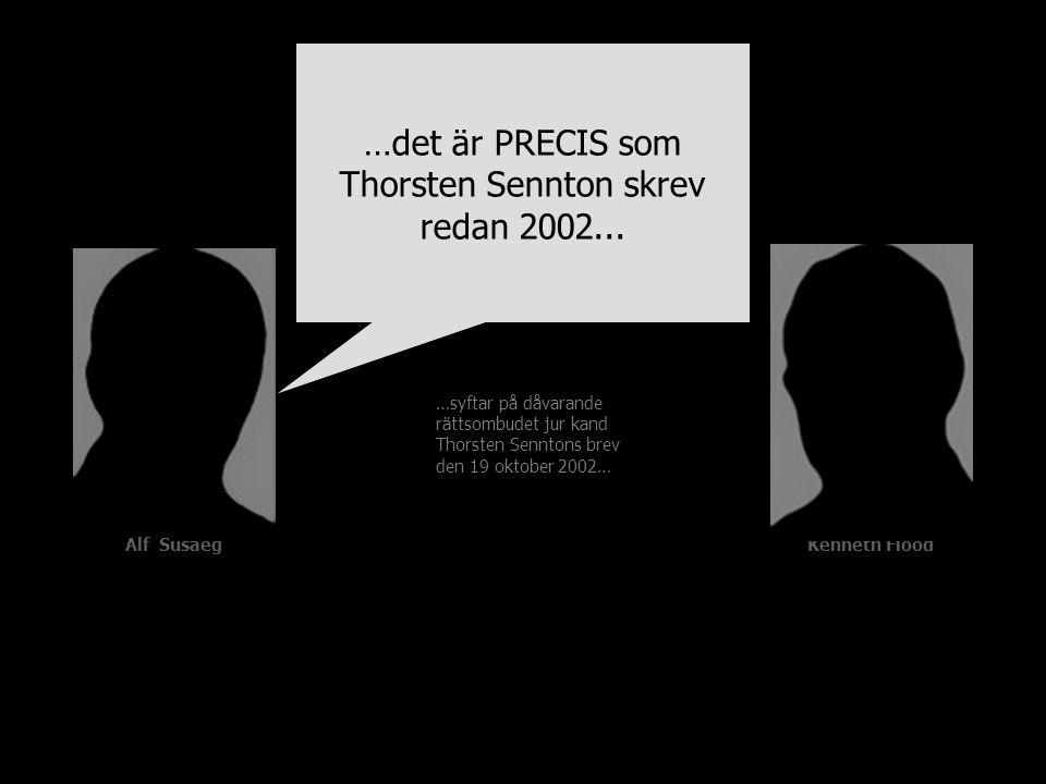 Alf SusaegKenneth Flood …syftar på dåvarande rättsombudet jur kand Thorsten Senntons brev den 19 oktober 2002… …det är PRECIS som Thorsten Sennton skr