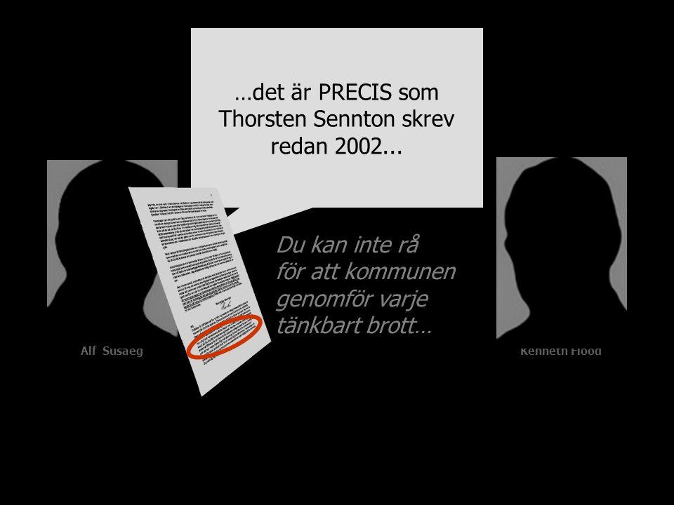 Alf SusaegKenneth Flood Du kan inte rå för att kommunen genomför varje tänkbart brott… …det är PRECIS som Thorsten Sennton skrev redan 2002...