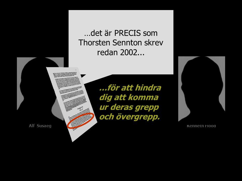 Alf SusaegKenneth Flood …det är PRECIS som Thorsten Sennton skrev redan 2002... …för att hindra dig att komma ur deras grepp och övergrepp.