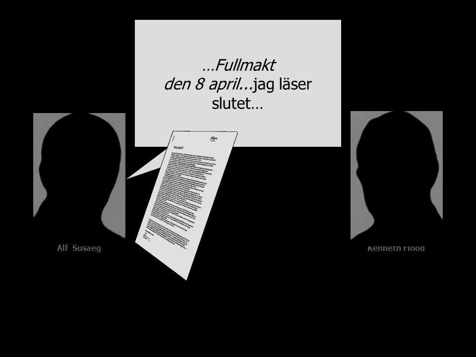 Alf SusaegKenneth Flood …Fullmakt den 8 april...jag läser slutet…