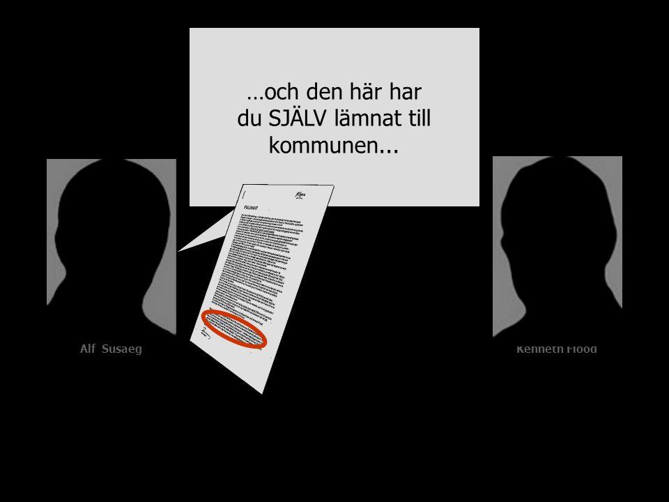 Alf SusaegKenneth Flood …och den här har du SJÄLV lämnat till kommunen...
