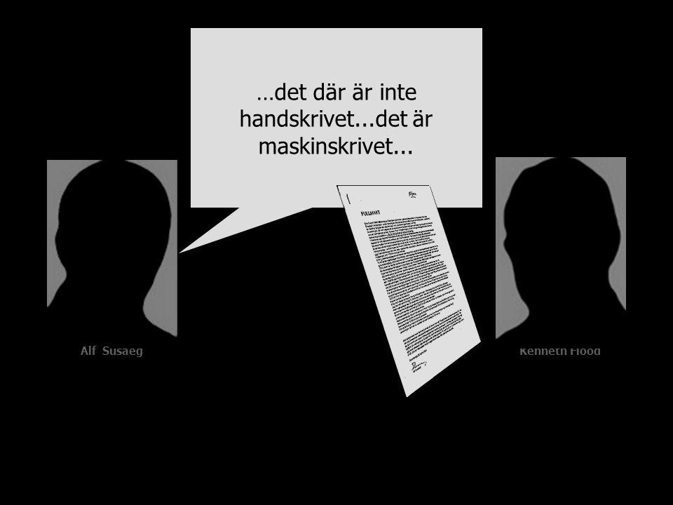 Alf SusaegKenneth Flood …det där är inte handskrivet...det är maskinskrivet...