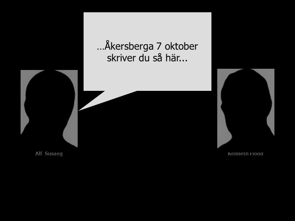 Alf SusaegKenneth Flood …Åkersberga 7 oktober skriver du så här...