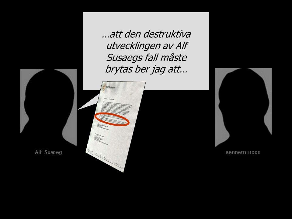 Alf SusaegKenneth Flood …att den destruktiva utvecklingen av Alf Susaegs fall måste brytas ber jag att…