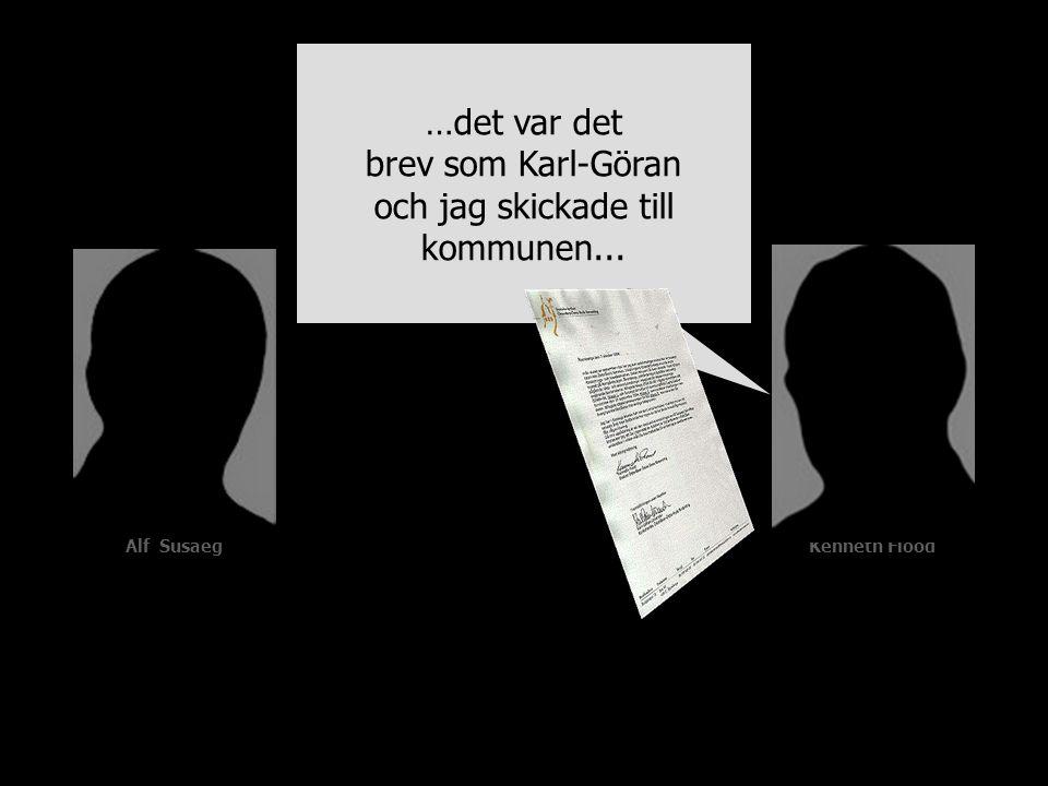 Alf SusaegKenneth Flood …det var det brev som Karl-Göran och jag skickade till kommunen...
