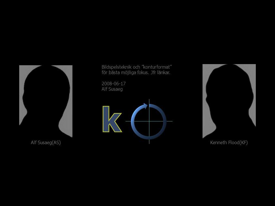 """Kenneth Flood(KF) Alf Susaeg(AS) Bildspelsteknik och """"konturformat"""" för bästa möjliga fokus. Jfr länkar. 2008-06-17 Alf Susaeg"""