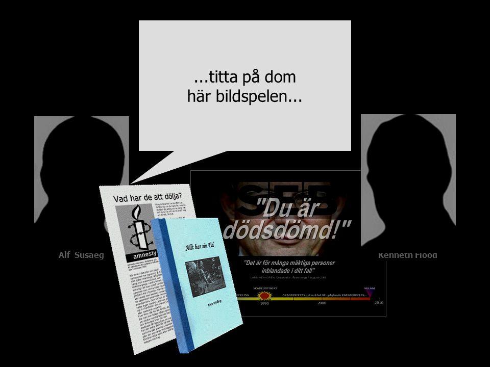 Alf SusaegKenneth Flood...titta på dom här bildspelen...