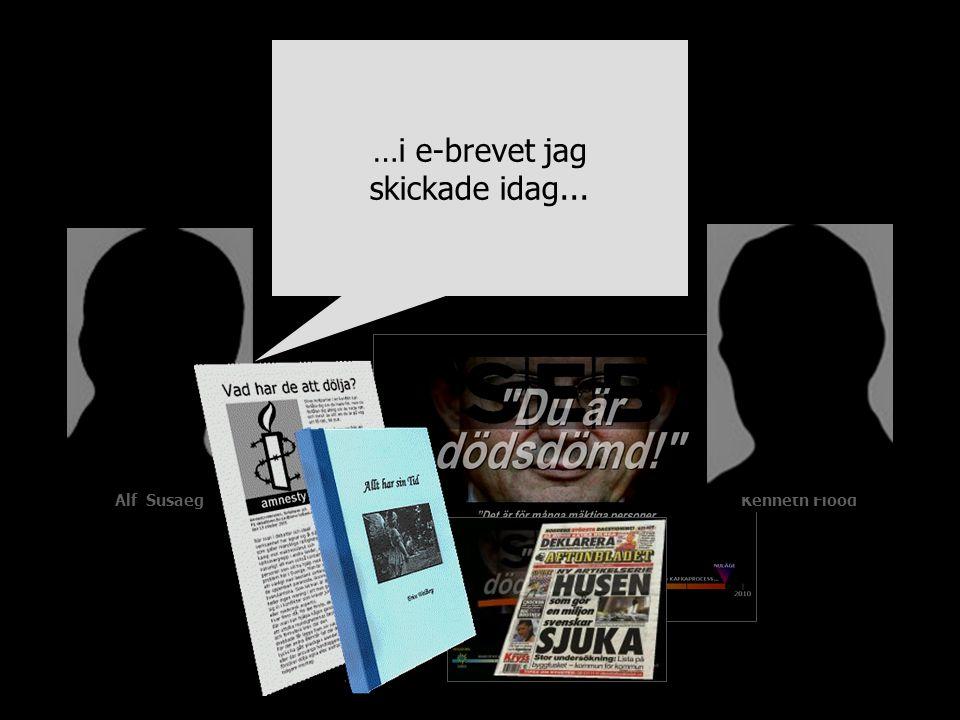 Alf SusaegKenneth Flood …i e-brevet jag skickade idag...