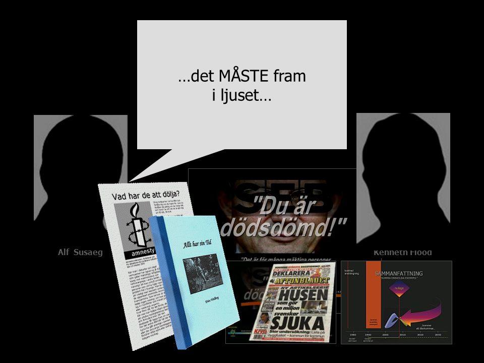 Alf SusaegKenneth Flood …det MÅSTE fram i ljuset…